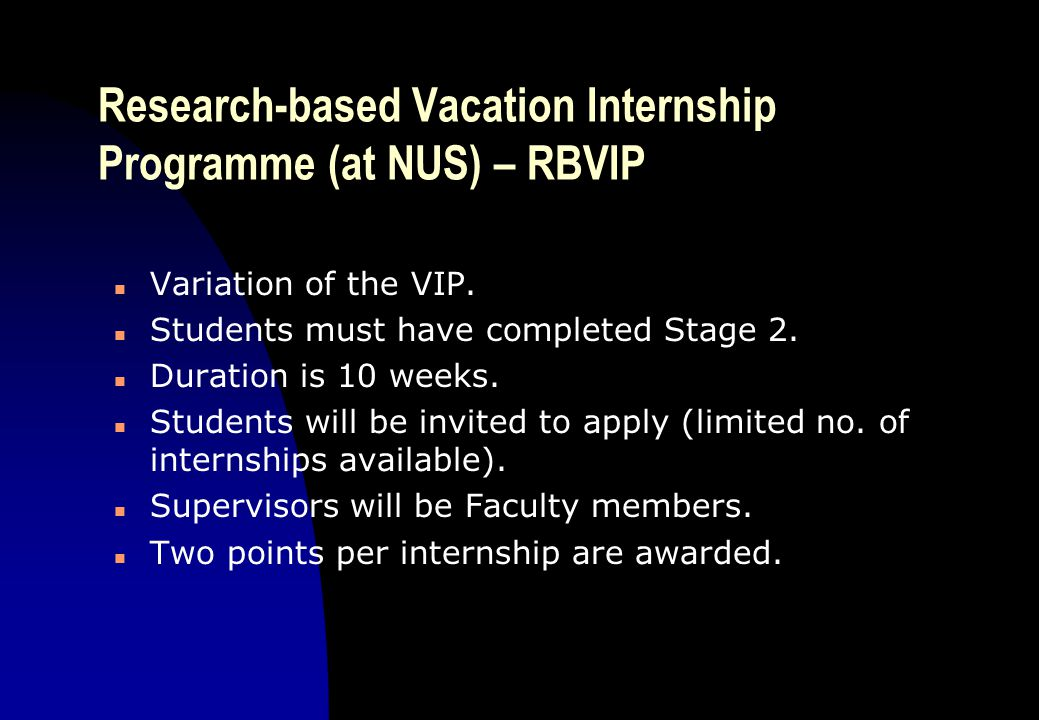 Research-based Vacation Internship Programme (at NUS) – RBVIP n Variation of the VIP.