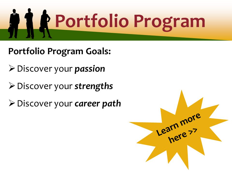 Portfolio Program Goals:  Discover your passion  Discover your strengths  Discover your career path Learn more here >>