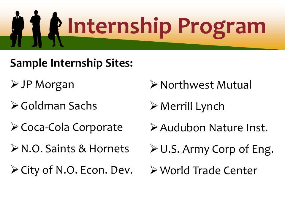 Internship Program Sample Internship Sites:  JP Morgan  Goldman Sachs  Coca-Cola Corporate  N.O.