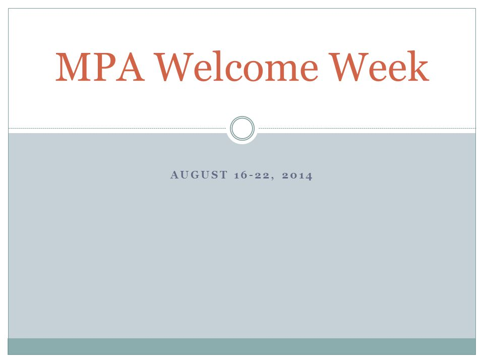 AUGUST 16-22, 2014 MPA Welcome Week