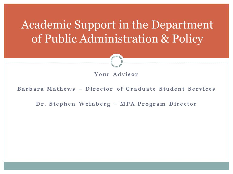 Your Advisor Barbara Mathews – Director of Graduate Student Services Dr.