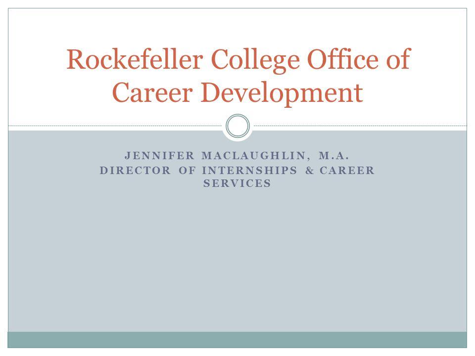 Rockefeller College Office of Career Development JENNIFER MACLAUGHLIN, M.A.
