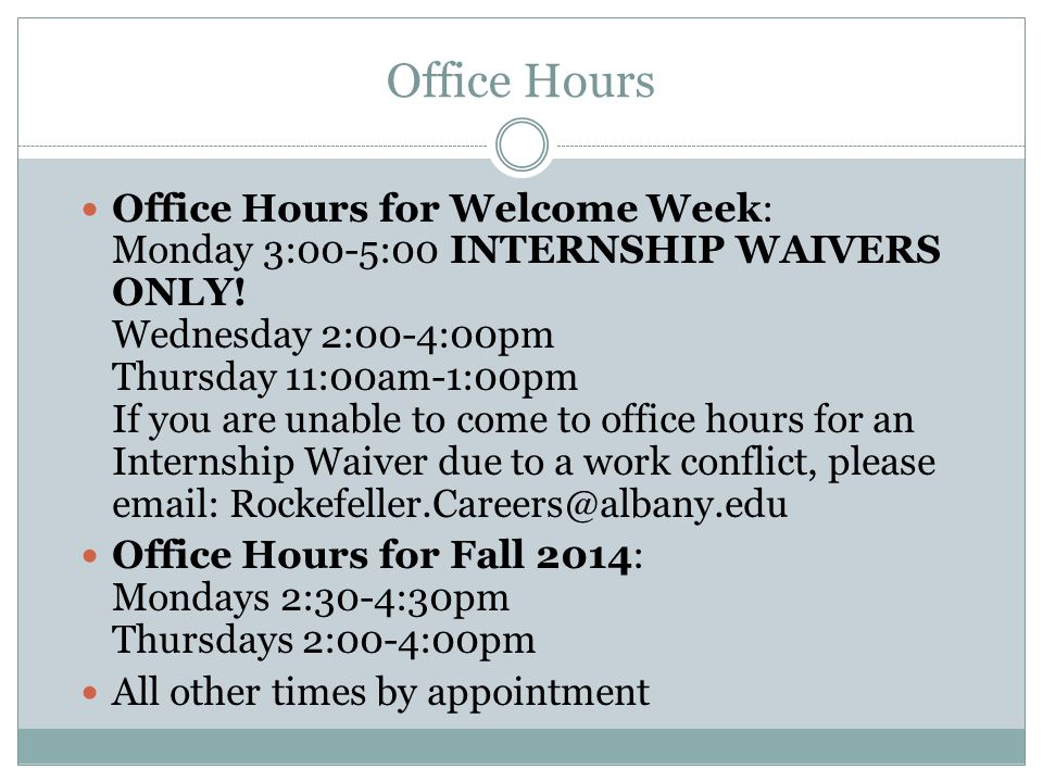 Office Hours Office Hours for Welcome Week: Monday 3:00-5:00 INTERNSHIP WAIVERS ONLY.