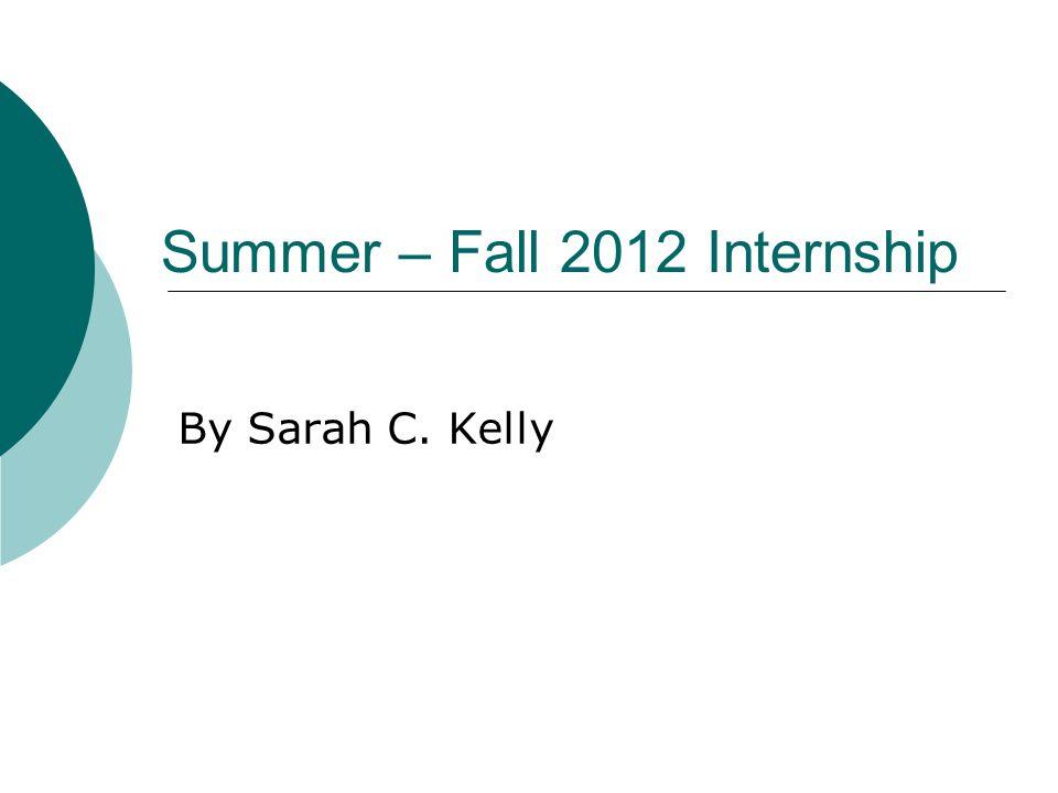 Summer – Fall 2012 Internship By Sarah C. Kelly