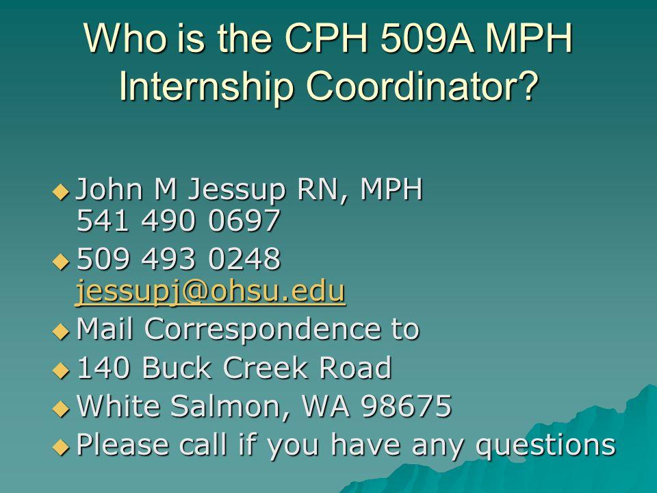 Who is the CPH 509A MPH Internship Coordinator.