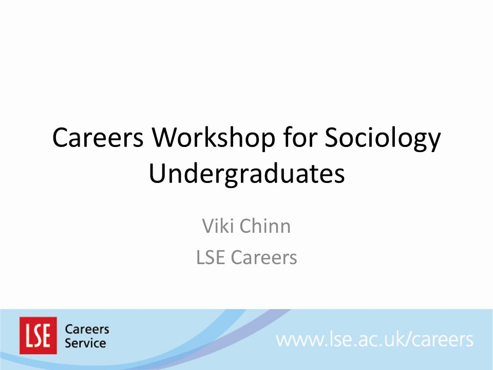 Careers Workshop for Sociology Undergraduates Viki Chinn LSE Careers