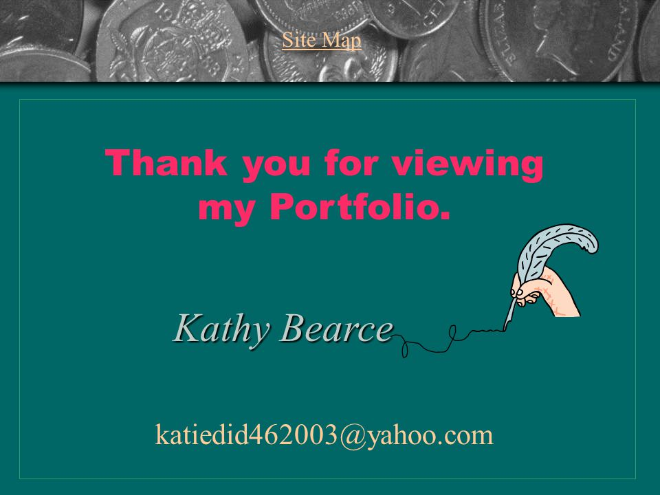 Kathy Bearce Thank you for viewing my Portfolio. katiedid462003@yahoo.com Site Map