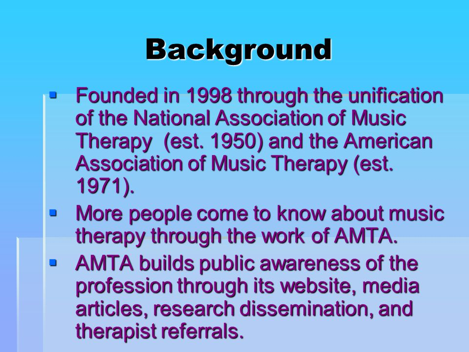 Background  Founded in 1998 through the unification of the National Association of Music Therapy (est.
