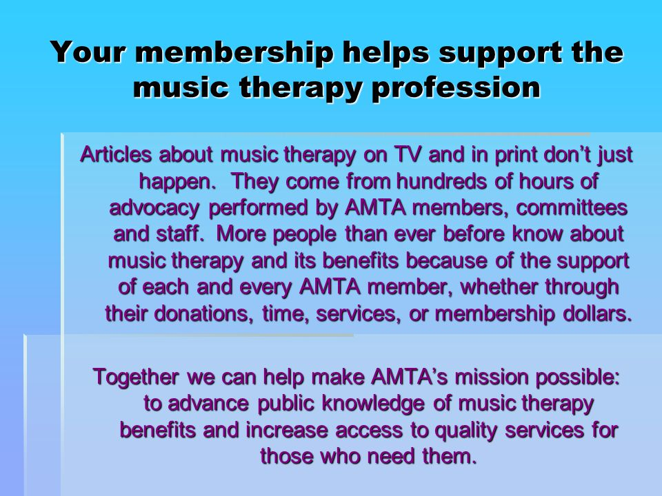 Your membership helps support the music therapy profession Articles about music therapy on TV and in print don't just happen.