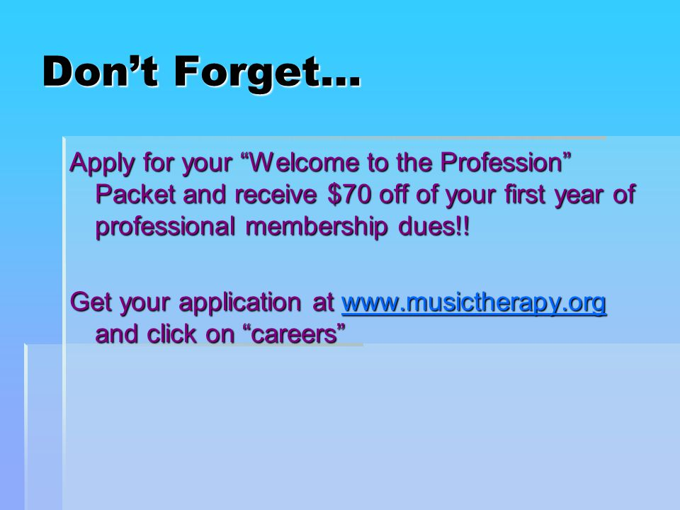 Don't Forget… Apply for your Welcome to the Profession Packet and receive $70 off of your first year of professional membership dues!.