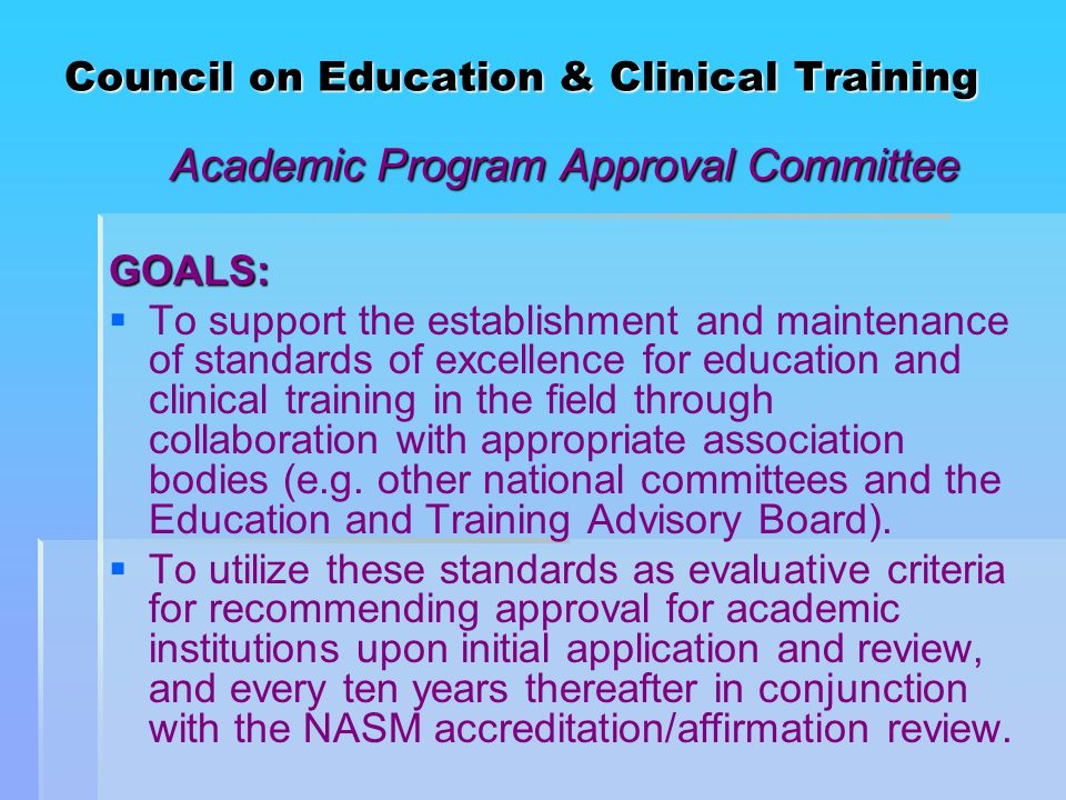 Council on Education & Clinical Training Association Internship Approval Committee GOALS:   To establish, maintain and improve standards for the training of music therapists participating in AMTA programs on the National Internship Roster.
