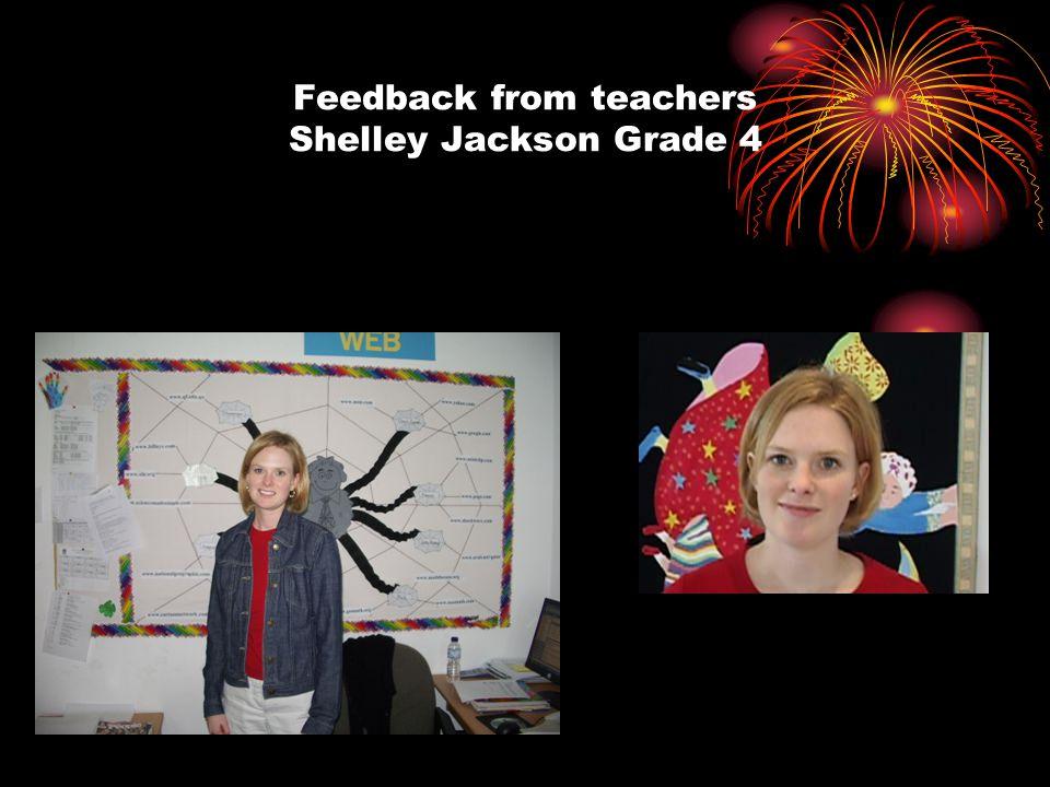 Feedback from teachers Shelley Jackson Grade 4
