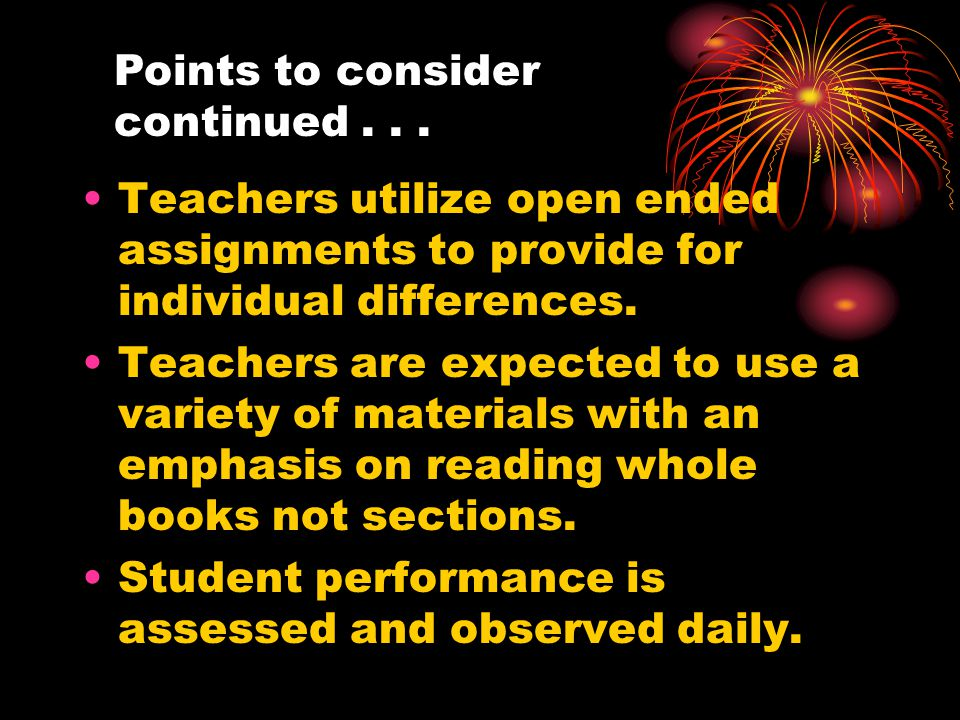 Teachers utilize open ended assignments to provide for individual differences.