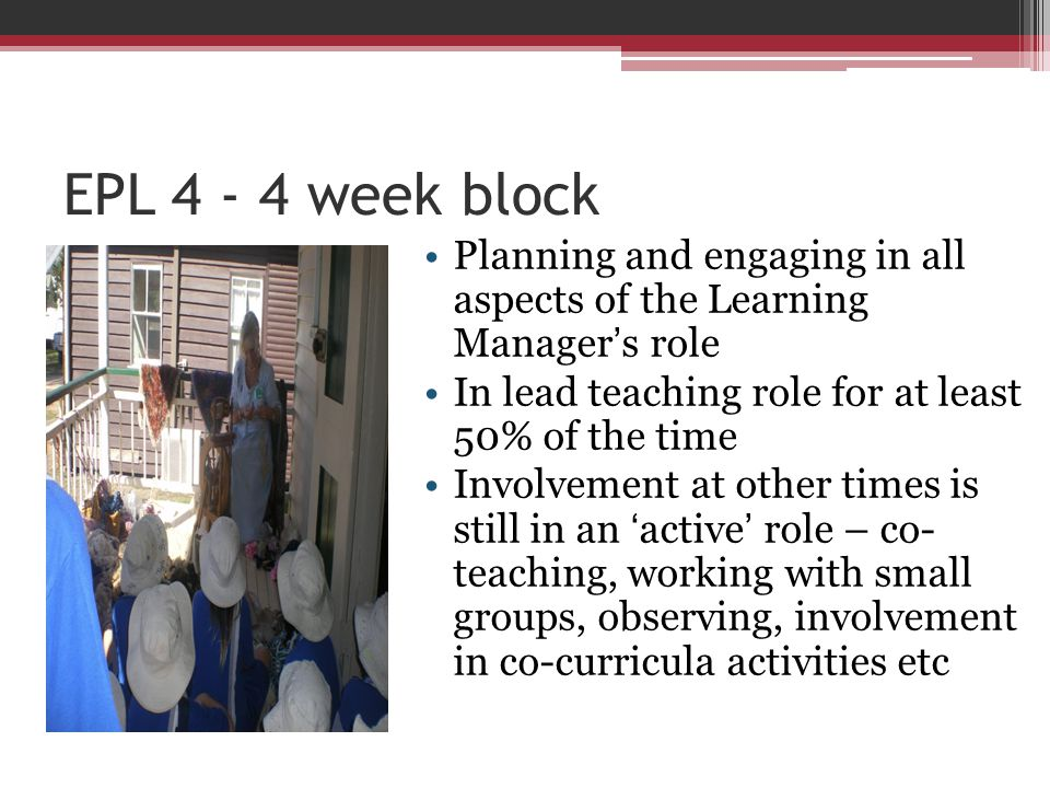 EPL 4 - 4 week block Planning and engaging in all aspects of the Learning Manager's role In lead teaching role for at least 50% of the time Involvemen