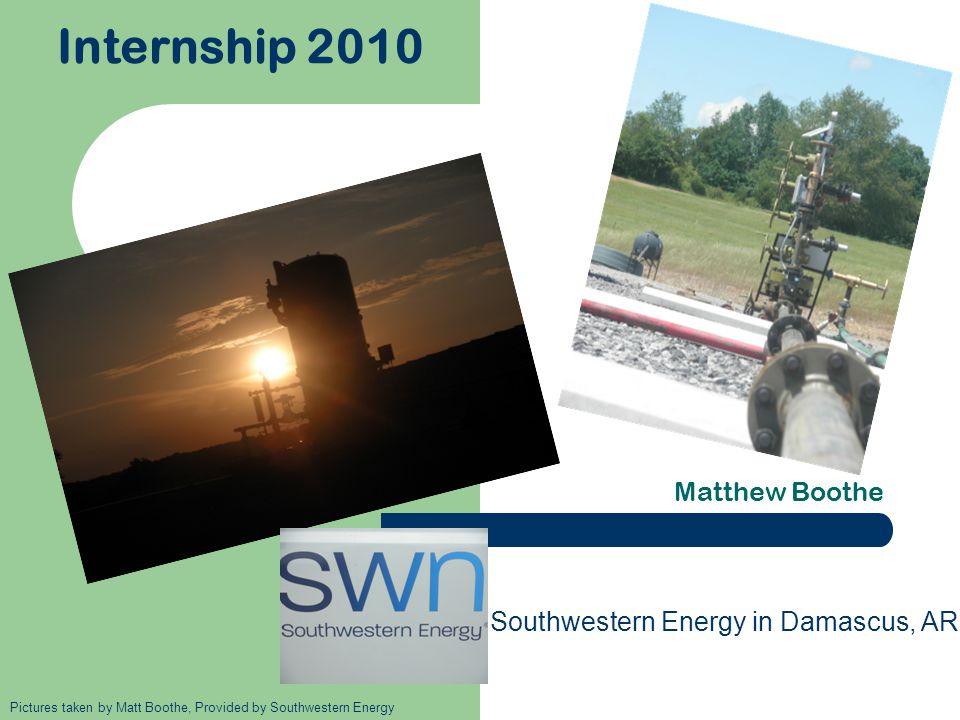 Internship 2010 Matthew Boothe Southwestern Energy in Damascus, AR Pictures taken by Matt Boothe, Provided by Southwestern Energy