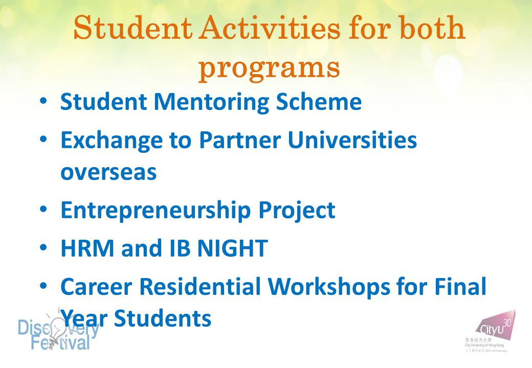Student Activities for both programs Student Mentoring Scheme Exchange to Partner Universities overseas Entrepreneurship Project HRM and IB NIGHT Career Residential Workshops for Final Year Students