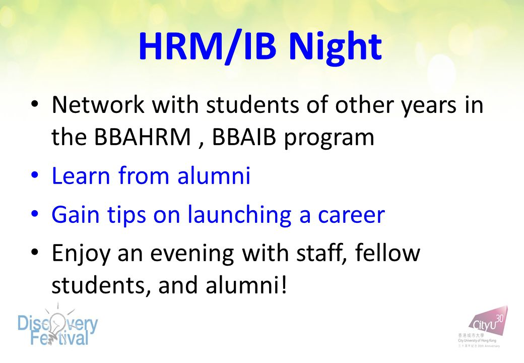 HRM/IB Night Network with students of other years in the BBAHRM, BBAIB program Learn from alumni Gain tips on launching a career Enjoy an evening with