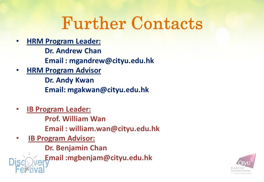 Further Contacts HRM Program Leader: Dr. Andrew Chan Email : mgandrew@cityu.edu.hk HRM Program Advisor Dr. Andy Kwan Email: mgakwan@cityu.edu.hk IB Pr