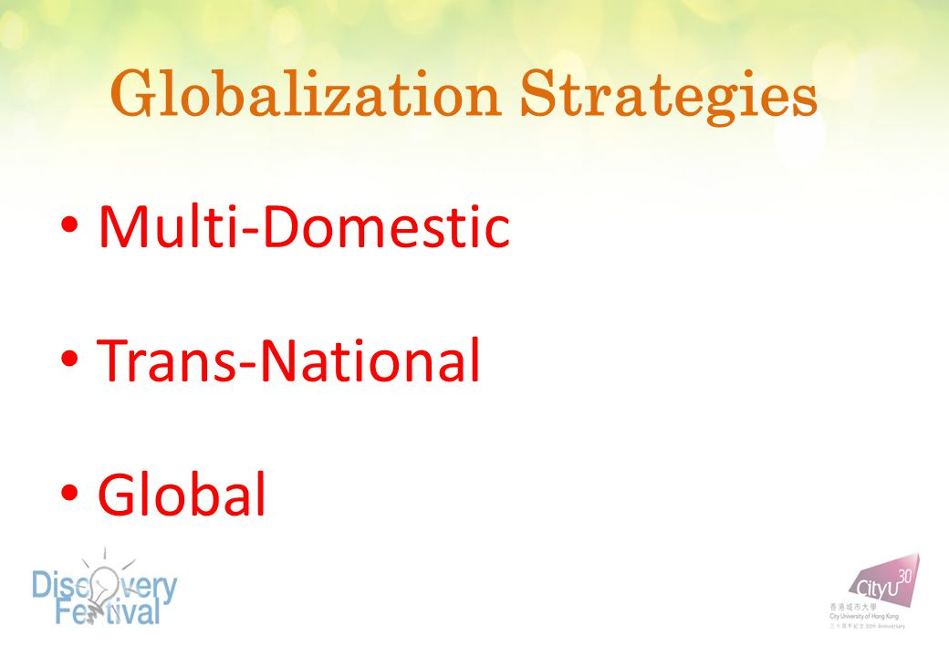 Globalization Strategies Multi-Domestic Trans-National Global