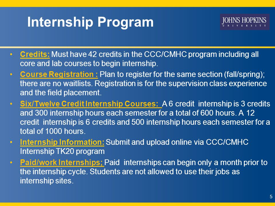 Internship Program Credits: Must have 42 credits in the CCC/CMHC program including all core and lab courses to begin internship.