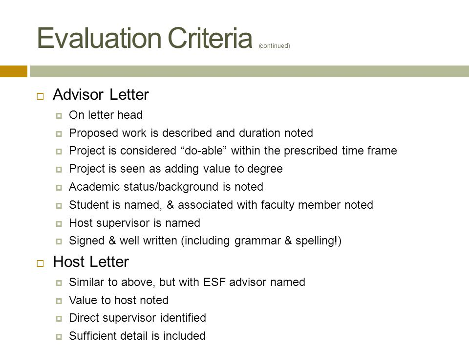 "Evaluation Criteria (continued)  Advisor Letter  On letter head  Proposed work is described and duration noted  Project is considered ""do-able"" wi"