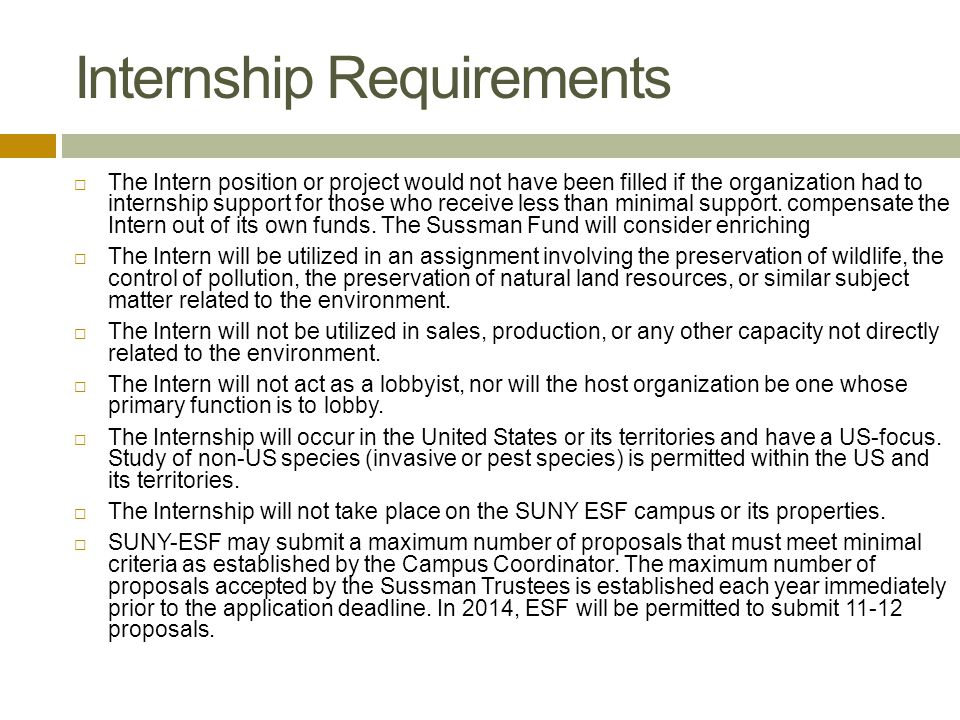 Internship Requirements  The Intern position or project would not have been filled if the organization had to internship support for those who receiv