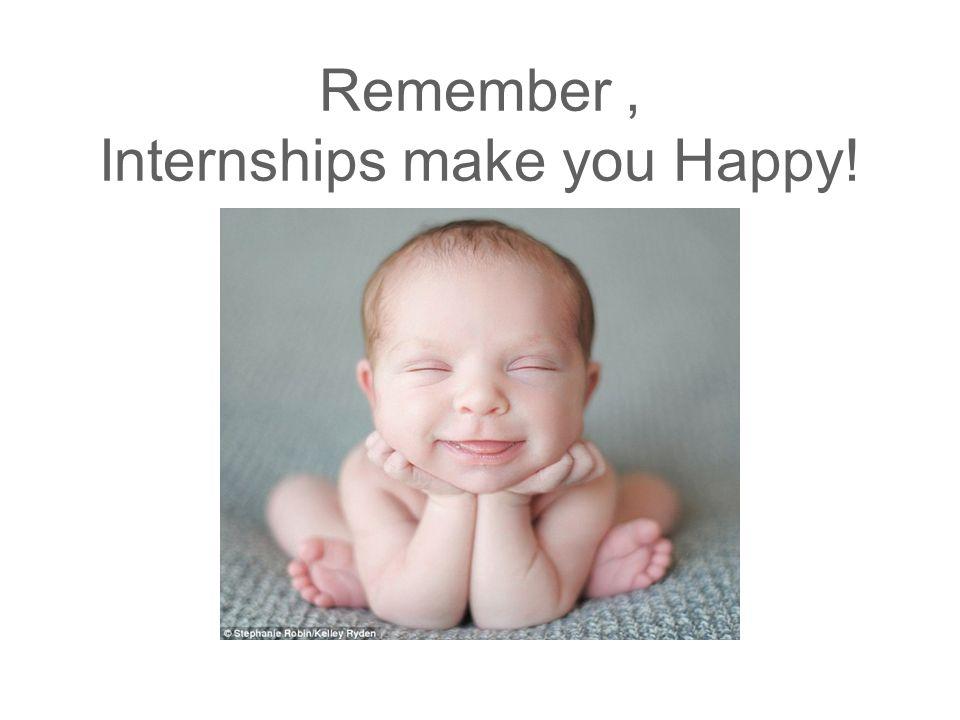 Remember, Internships make you Happy!