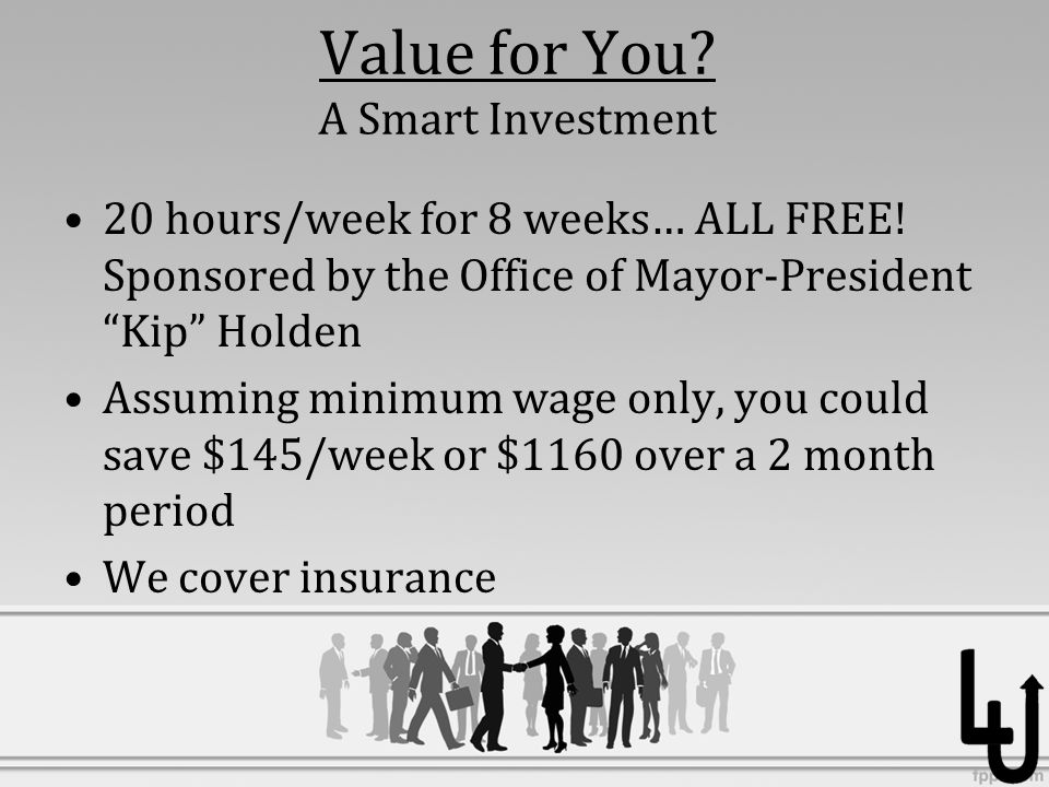 Value for You.A Smart Investment 20 hours/week for 8 weeks… ALL FREE.