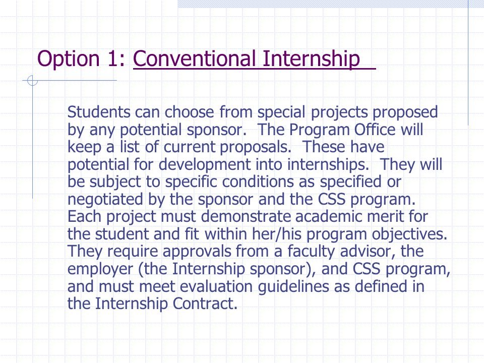 Option 1: Conventional Internship Students can choose from special projects proposed by any potential sponsor. The Program Office will keep a list of