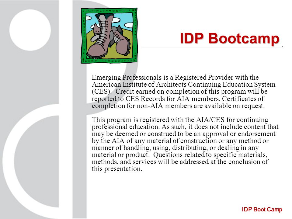 IDP Boot Camp IDP Bootcamp Emerging Professionals is a Registered Provider with the American Institute of Architects Continuing Education System (CES).