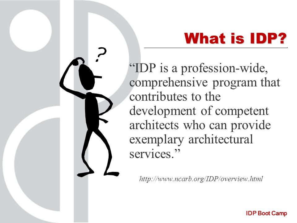 IDP Boot Camp What is IDP.