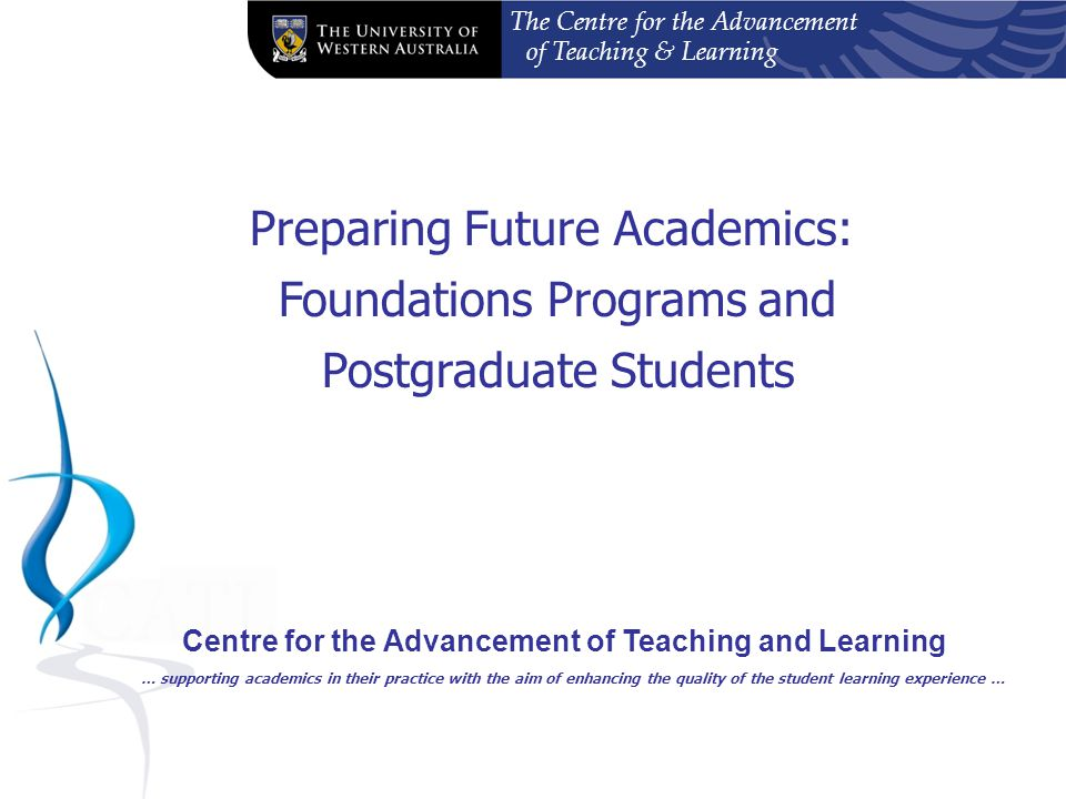 The Centre for the Advancement of Teaching & Learning Support from your School Demonstrate close consultation with and ongoing support for the intern Statement from Head of School - Suitabliltiy for an appointment - Opportunities for development of teaching skills - Provision of facilities and resources - Consider as memeber of staff - Facilitate SPOT - Teaching plan Internship supervisor Administration