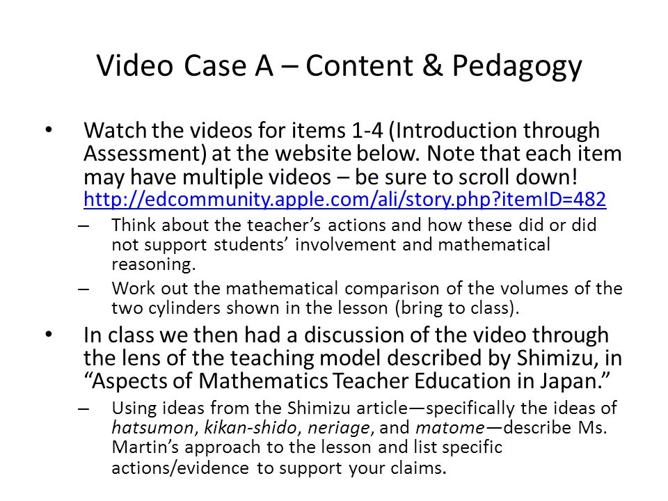 Video Case A – Content & Pedagogy Watch the videos for items 1-4 (Introduction through Assessment) at the website below. Note that each item may have