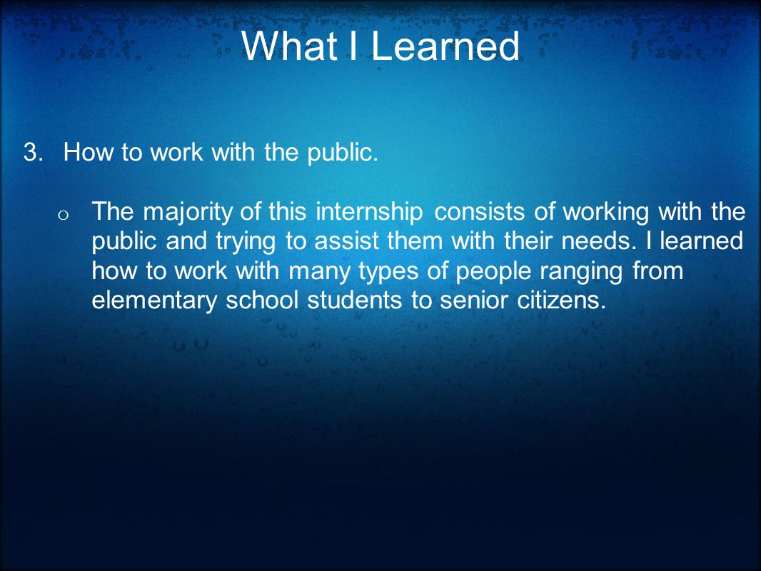 What I Learned 3.How to work with the public.