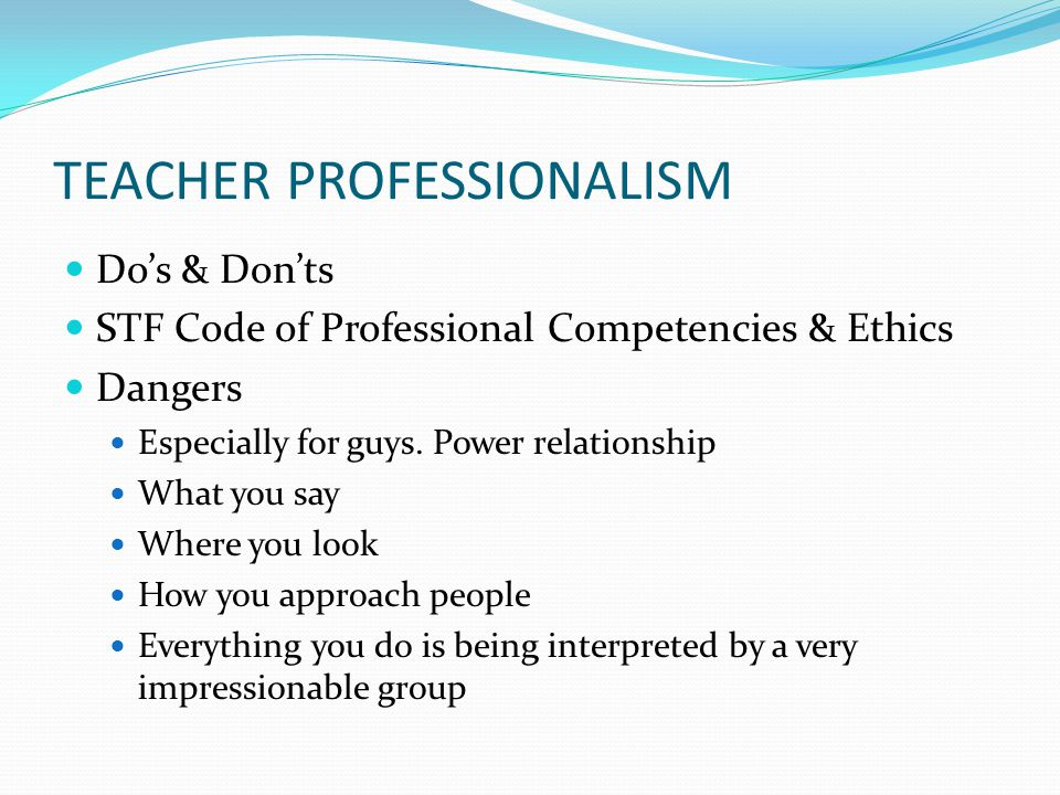 TEACHER PROFESSIONALISM Do's & Don'ts STF Code of Professional Competencies & Ethics Dangers Especially for guys.