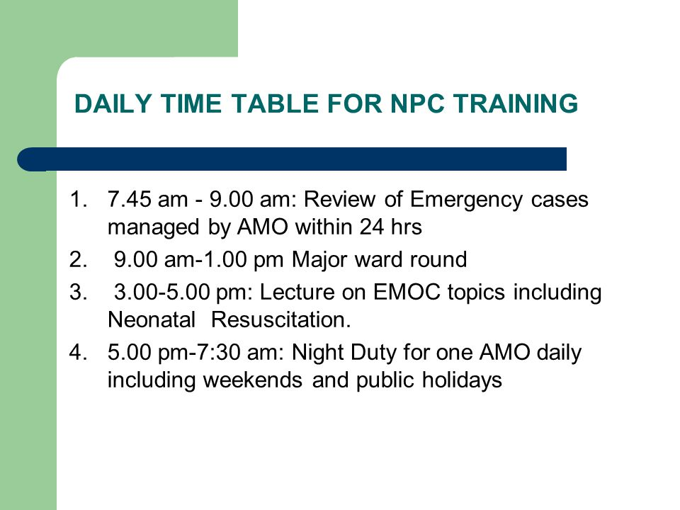 DAILY TIME TABLE FOR NPC TRAINING 1.7.45 am - 9.00 am: Review of Emergency cases managed by AMO within 24 hrs 2.
