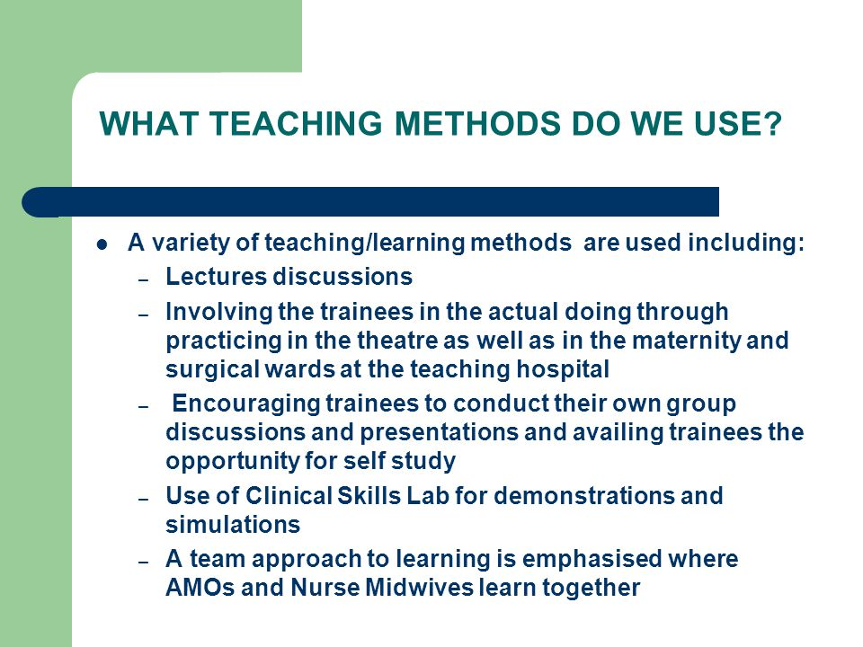 WHAT TEACHING METHODS DO WE USE.