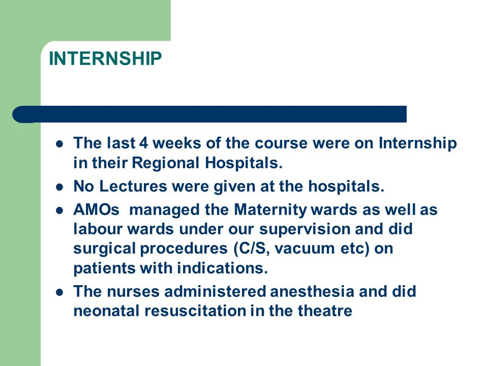 INTERNSHIP The last 4 weeks of the course were on Internship in their Regional Hospitals.