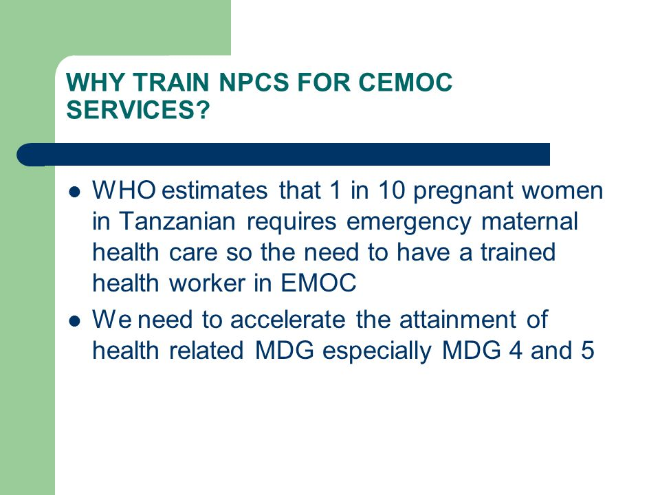 WHY TRAIN NPCS FOR CEMOC SERVICES.