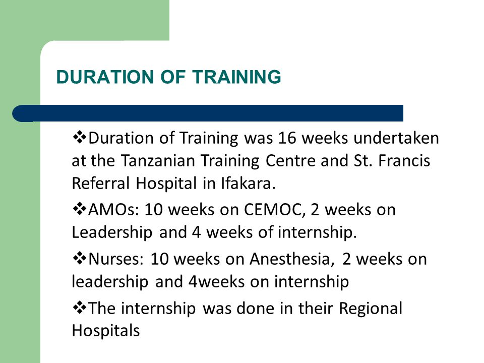 DURATION OF TRAINING  Duration of Training was 16 weeks undertaken at the Tanzanian Training Centre and St.