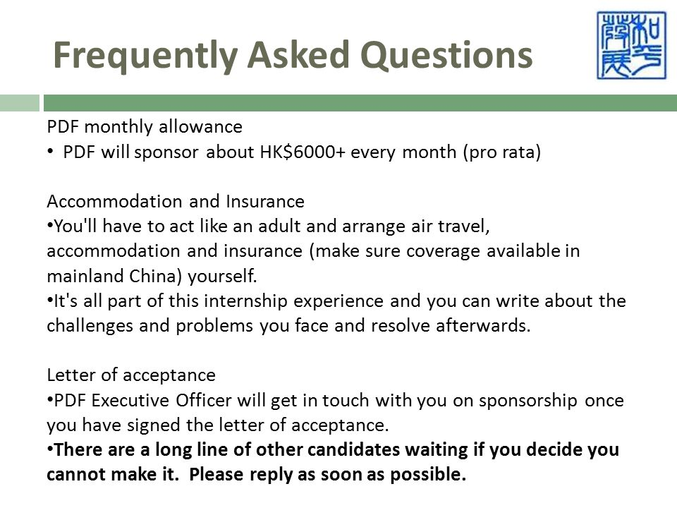 Frequently Asked Questions PDF monthly allowance PDF will sponsor about HK$6000+ every month (pro rata) Accommodation and Insurance You ll have to act like an adult and arrange air travel, accommodation and insurance (make sure coverage available in mainland China) yourself.