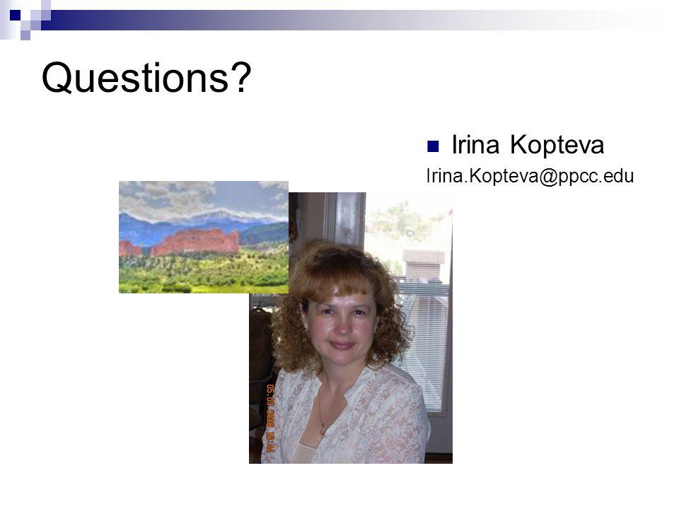 Questions? Irina Kopteva Irina.Kopteva@ppcc.edu
