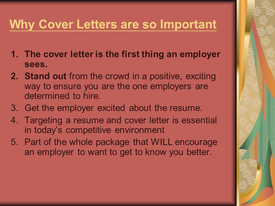 Why Cover Letters are so Important 1.The cover letter is the first thing an employer sees.