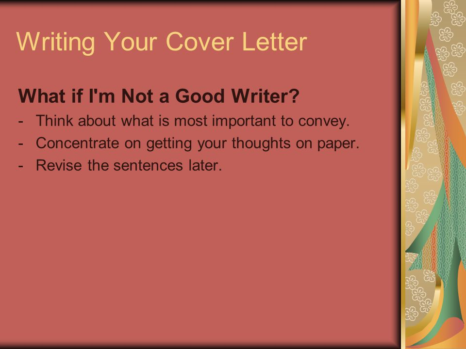 Writing Your Cover Letter What if I m Not a Good Writer.