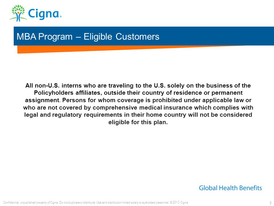 MBA Program – Eligible Customers 3 All non-U.S. interns who are traveling to the U.S. solely on the business of the Policyholders affiliates, outside