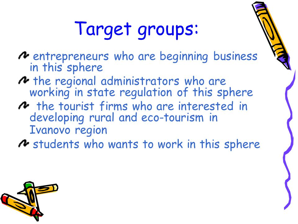 Target groups: entrepreneurs who are beginning business in this sphere the regional administrators who are working in state regulation of this sphere