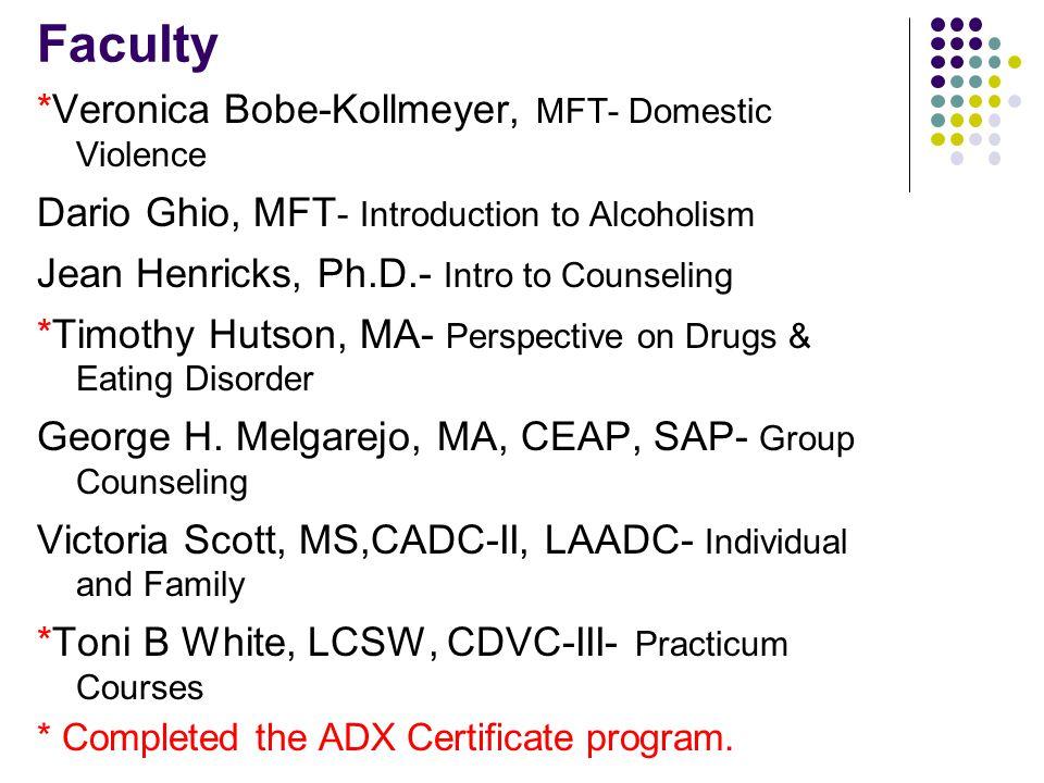 Faculty *Veronica Bobe-Kollmeyer, MFT- Domestic Violence Dario Ghio, MFT - Introduction to Alcoholism Jean Henricks, Ph.D.- Intro to Counseling *Timot