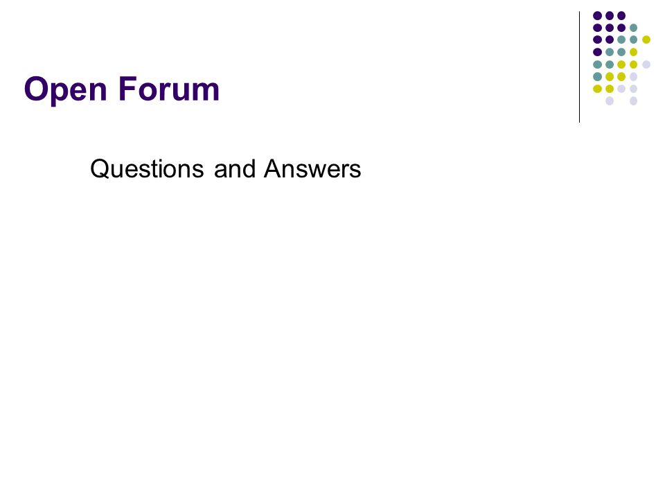 Open Forum Questions and Answers
