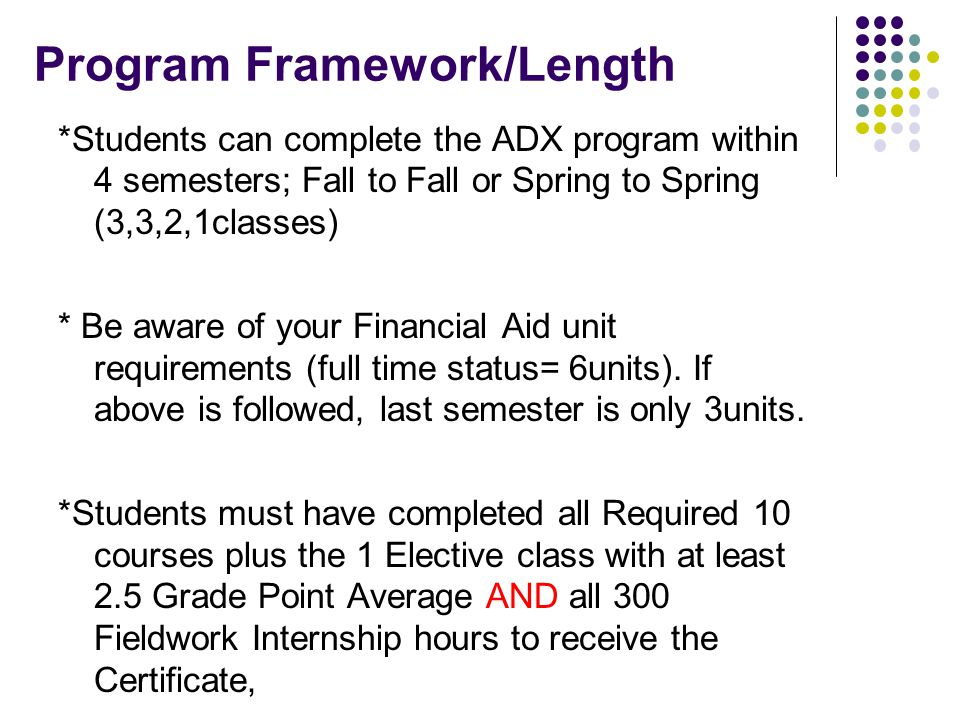 Program Framework/Length *Students can complete the ADX program within 4 semesters; Fall to Fall or Spring to Spring (3,3,2,1classes) * Be aware of yo