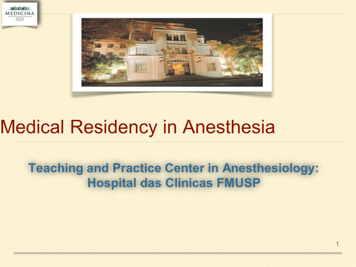 Medical Residency in Anesthesia Teaching and Practice Center in Anesthesiology: Hospital das Clinicas FMUSP Teaching and Practice Center in Anesthesiology: Hospital das Clinicas FMUSP 1